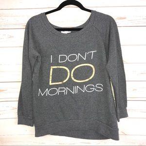 I Don't DO Mornings Gray Pullover Sweatshirt Sz S